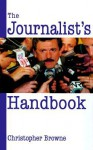 The Journalist's Handbook - Christopher Browne, Christopher Bronne