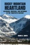 Rocky Mountain Heartland: Colorado, Montana, and Wyoming in the Twentieth Century - Duane A. Smith