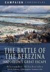 The Battle of the Berezina: Napoleon's Great Escape - Alexander Mikaberidze