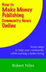 How to Make Money Publishing Community News Online - Robert Niles