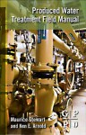 Produced Water Treatment Field Manual - Maurice Stewart, Ken Arnold