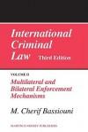 International Criminal Law, Volume II: Multilateral and Bilateral Enforcement Mechanisms - M. Cherif Bassiouni
