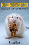 Misunderstood: A Book About Rats - Rachel Toor