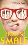 All That Glitters (Geek Girl, Book 4) - Holly Smale