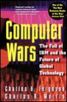 Computer Wars: The Fall of IBM and the Future of Global Technology - Charles Ferguson