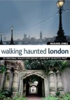 Walking Haunted London - Richard Jones