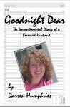 Goodnight Dear: The Unsentimental Diary Of A Bereaved Husband - Darren Humphries