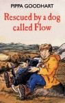 Rescued By A Dog Called Flow - Pippa Goodhart