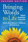 Bringing Words to Life, Second Edition: Robust Vocabulary Instruction - Isabel L. Beck, Margaret G. McKeown, Linda Kucan