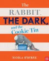 The Rabbit, the Dark, and the Cookie Tin - Nicola O'Byrne