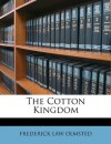 The Cotton Kingdom - Frederick Law Olmsted