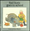 BAD BORIS GOES TO SCHOOL - Susie Jenkin-Pearce