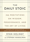 The Daily Stoic: 366 Meditations on Wisdom, Perseverance, and the Art of Living - Ryan Holiday, Stephen Hanselman