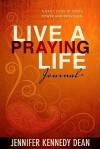 Live a Praying Life Journal: A Daily Look at God's Power and Provision - Jennifer Kennedy Dean