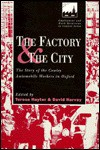The Factory and the City: The Story of the Cowley Automobile Workers in Oxford (Employment & Work Relations in Context) - Teresa Hayter, David Harvey