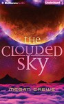 The Clouded Sky - Megan Crewe, Whitney Dykhouse