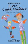 Making sense of Every Child Matters: Multi-professional practice guidance - Richard Barker