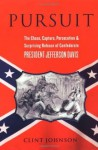 Pursuit: The Chase, Capture, Persecution, and Surprising Release of Confederate President Jefferson Davis - Clint Johnson