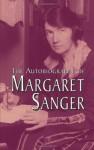 The Autobiography of Margaret Sanger - Margaret Sanger