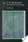 C. R. Mackintosh, The Poetics Of Workmanship - David Brett