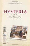 Hysteria: The biography - Andrew T. Scull