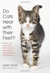 Do Cats Hear with Their Feet?: Where Cats Come From, What We Know About Them, and What They Think About Us - Jake Page