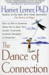 The Dance of Connection: How to Talk to Someone When You're Mad, Hurt, Scared, Frustrated, Insulted, Betrayed, or Desperate - Harriet Lerner