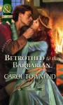 Betrothed to the Barbarian - Carol Townend