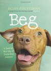 Beg: A Radical New Way of Regarding Animals - Rory Freedman