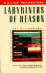 Labyrinths of Reason: Paradox, Puzzles and the Frailty of Knowledge - William Poundstone