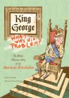 King George: What Was His Problem?: The Whole Hilarious Story of the American Revolution - Steve Sheinkin, Tim Robinson