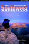 Photographing The Southwest: Volume 2 A Guide To The Natural Landmarks Of Arizona & New Mexico - Laurent Martres