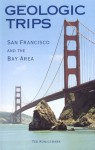 Geologic Trips: San Francisco and the Bay Area - Ted Konigsmark