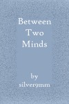Between Two Minds - silver9mm