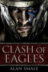 Clash of Eagles - Alan Smale