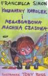 Koszmarny Karolek i megabombowa machina czasowa - Simon Francesca, Makuch Maria