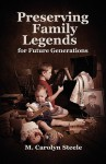 Preserving Family Legends for Future Generations - M. Carolyn Steele