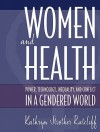 Women and Health: Power, Technology, Inequality, and Conflict in a Gendered World [With Access Code] - Kathryn Strother Ratcliff