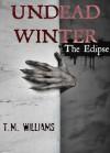 Undead Winter - The Eclipse - T.M. Williams