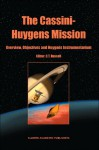 The Cassini-Huygens Mission: Volume 1: Overview, Objectives and Huygens Instrumentarium - Majid S. Sarrafzadeh, Christopher T. Russell, C.T. Russell