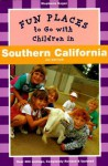 Fun Places to Go with Children in Southern California - Elizabeth Pomada, Stephanie Kegan