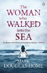 The Woman Who Walked into the Sea (The Sea Detective) - Mark Douglas-Home