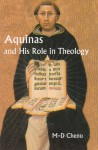 Aquinas and His Role in Theology - Marie-Dominique Chenu, Paul Philibert