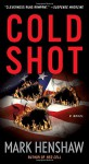 Cold Shot: A Novel (a Jonathan Burke/Kyra Stryker Thriller) - Mark Henshaw