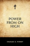 Power From On High - Charles G. Finney