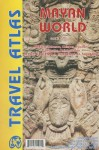 Mayan World Travel Atlas: Mexico: Tabasco, Chiapas, Yucatan, Campeche, Quintana Roo; Belize, Guatemala, Honduras, El Salvador - Itmb Publishing Ltd
