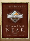 Drawing Near: A Life of Intimacy with God - Student Workbook - John Bevere