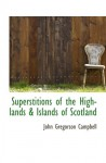 Superstitions of the Highlands & Islands of Scotland - John Gregorson Campbell