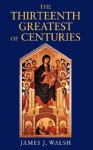 The Thirteenth, Greatest of Centuries - James Joseph Walsh