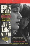 Kicking & Dreaming: A Story of Heart, Soul, and Rock and Roll by Wilson, Ann, Wilson, Nancy, Cross, Charles R. (2013) Paperback - Ann, Wilson, Nancy, Cross, Charles R. Wilson
